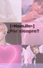 [•NamJin•] ¿Por siempre?  by IPlayboyskulboi