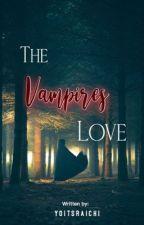The Vampires Love (Vampire Series #1,2,3,4) by AllyTheNoble
