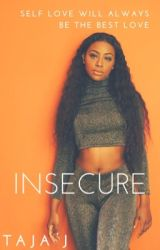 Insecure (Completed) by officialtajaj