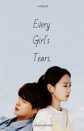Every Girl's Tears by MiserlyKnotty