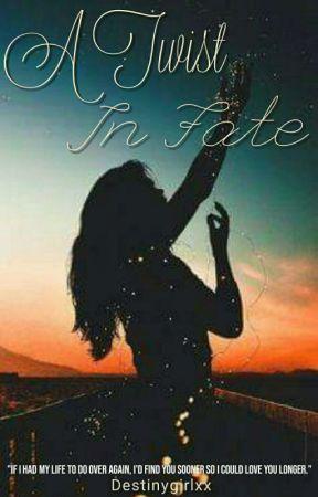 A Twist In Fate (RE-EDITING) by Destinygirlxx