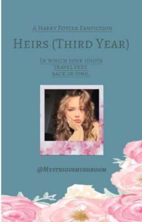 Heirs (3rd Year) {HP fanfiction} by Mystriousmushroom