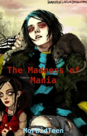 The Madness of Mania (Frerard AU) by MorbidTeen