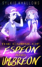 The Curse of Espeon and Umbreon (Amourshipping G/T) ||Complete|| by ScribbleKingdom
