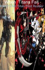 When Titans Fall (RWBY x M! Titan Pilot Reader) by SuperJediWizardDude