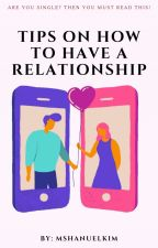 Tips On How To Have A Relationship by MsHanuelkim