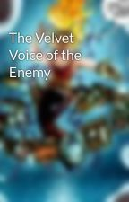 The Velvet Voice of the Enemy by Ae3qe27u
