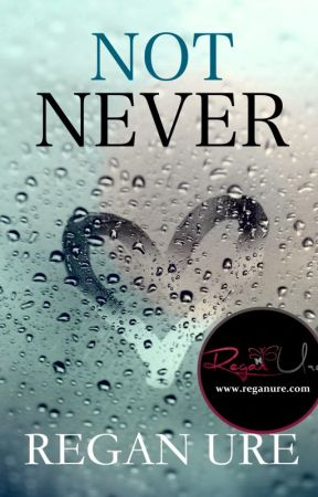Not Never - Book 1 by ReganUre
