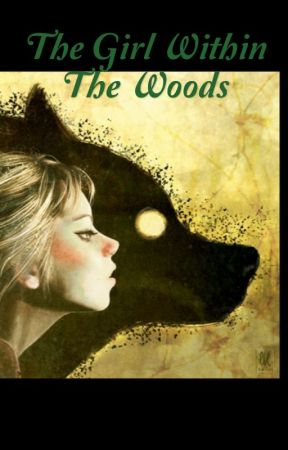 The Girl Within The Woods by _RoseParsons_