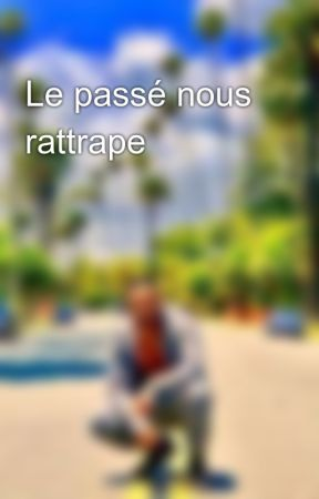 Le passé nous rattrape  by UNE_BISKRIA