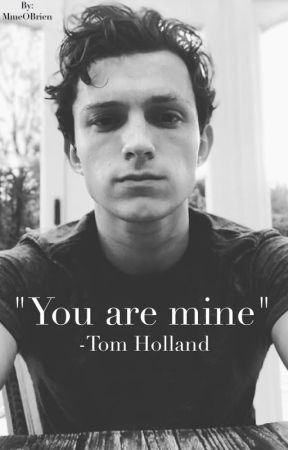 """""""You are mine"""" -Tom Holland by MmeOBrien"""