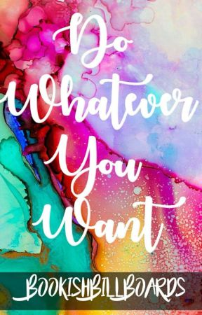 Do Whatever You Want by BookishBillboards
