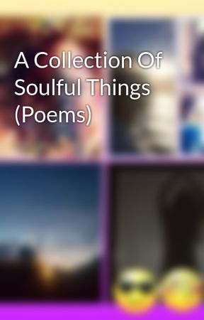 A Collection Of Soulful Things (Poems) by vickynp1226