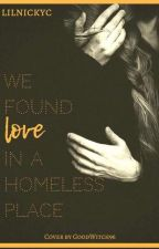 We Found Love In A Homeless Place《COMPLETE》 by lilnickyc
