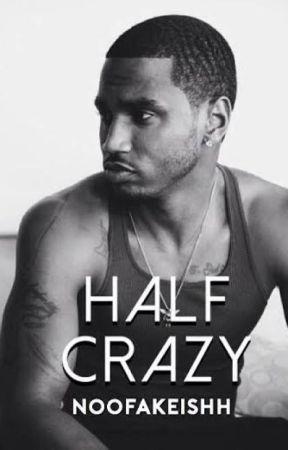 Halfcrazy : ( Trey Songz Story ) by NooFakeIshh