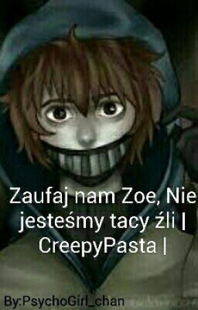 Zaufaj nam Zoe, Nie jesteśmy tacy źli   Creepypsata   by _Shadow_Oshey_