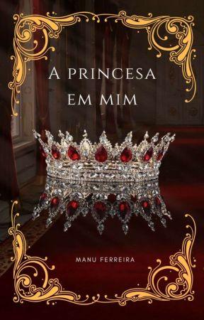 A Princesa em mim by Manuferreiraoficial