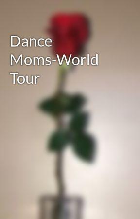 Dance Moms-World Tour by sailors22