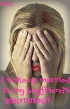 I woke up married to my boyfriend's brother?! by stars1