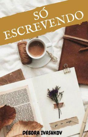 Só escrevendo by Debora_Ivashkov