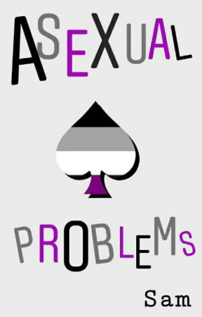 Asexual Problems  by phangirlwhowrites