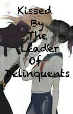 Kissed By The Leader of Delinquents by Monnuewuu