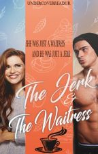 The Jerk and the Waitress ✔ by UndercoverReadur