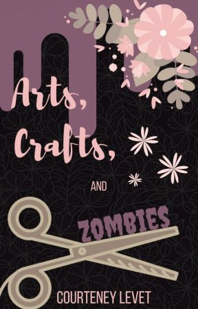 Arts, Crafts, and Zombies by CourteneyLevet