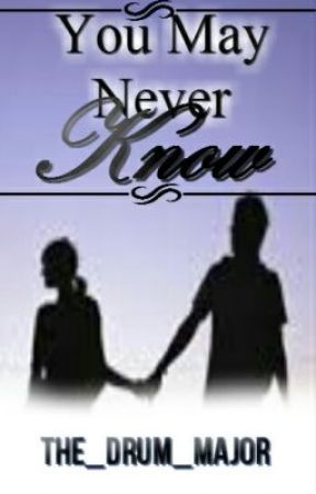 You May Never Know by The_Drum_Major