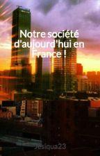 Notre société d'aujourd'hui en France ! by Jesiqua23