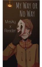 Masky X Reader - My Way or No Way - by MsShitForBrains