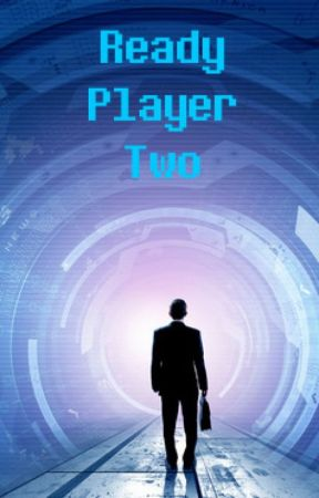 Ready Player Two | A Fan-Made Sequel to Ready Player One by Ernest Cline by Thermodynamix