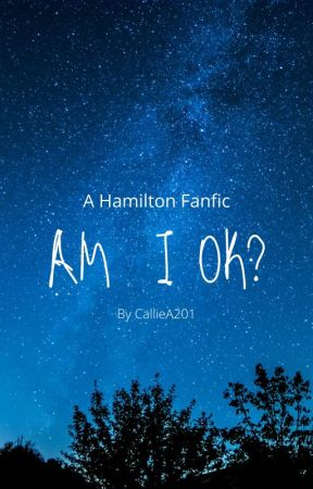 Am I OK? (Hamilsquad x Reader) by CamilleA201