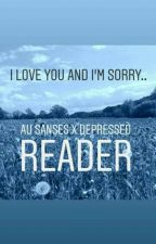 I Love You And Im Sorry..|||Au sanses x Depressed reader|||(Not Finished) by xxmanglexxfnaf3