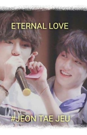 ETERNAL LOVE(COMPLETED)✔  by Tae77396741