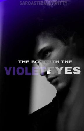 The Boy with the Violet Eyes by SarcasticallyWitty