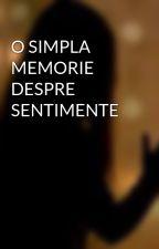 O SIMPLA MEMORIE DESPRE SENTIMENTE by FaraSuflet25