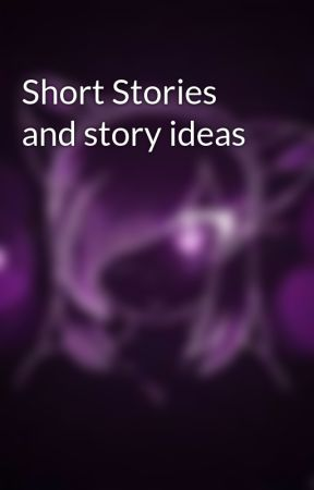 Short Stories and story ideas by AlphalillyAAF