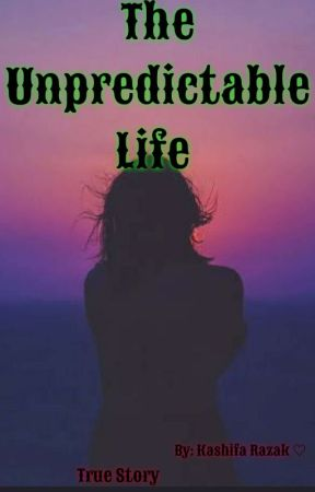 THE UNPREDICTABLE LIFE (Completed) {TRUE STORY} by Kashifa23