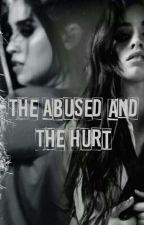 The Abused and The Hurt//Camren//(COMPLETED)#Wattys2019 by NatalieMendoza173