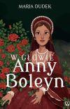 🏵 w głowie Anny Boleyn 🏵 [ZAKOŃCZONE] cover