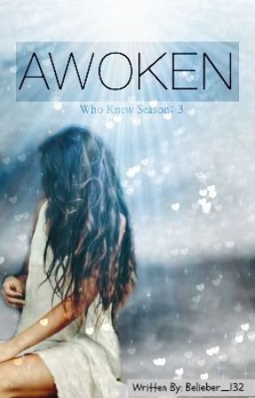 Awoken: Who Knew- Season 3 by BeenHereSince09