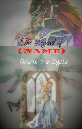 The Legend of (Name) - Break the Cycle by TheBlueBassoon