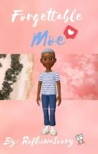 FORGETTABLE MOE💕| BWWM| by RofhiwaIvory