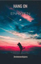 Hang on - Enhypen  by Jiminieneedsjams