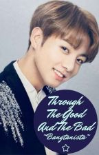 Through the good and the bad (Jungkook X reader ) by AlisonChez29
