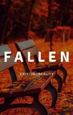 Fallen(Completed) by Existingbeauty