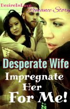 Desperate Wife. Impregnate Her For Me! (By: Shayen S) by DesireInLoveBookClub