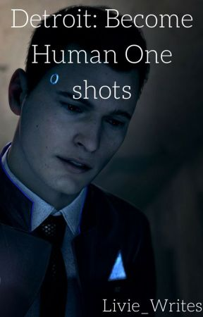 detroit: become human one shots  (discontinued) by Livie_Writes