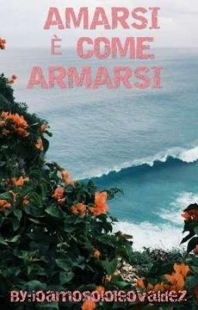 AMARSI È COME ARMARSI  by ioamosololeovaldez
